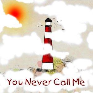 You Never Call Me