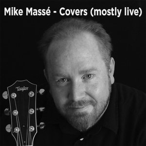 Mike Massé - Covers (mostly live)