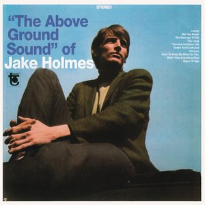 """""""The Above Ground Sound"""" of Jake Holmes"""