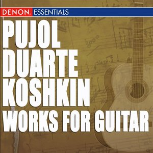 Pujol - Duarte - Koshkin: Works for Guitar