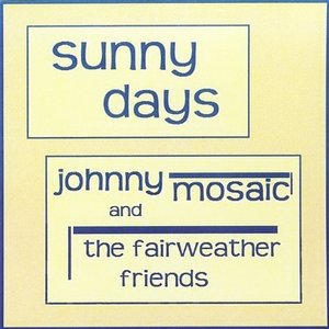 Image for 'Johnny Mosaic and the Fairweather Friends: Sunny Days'