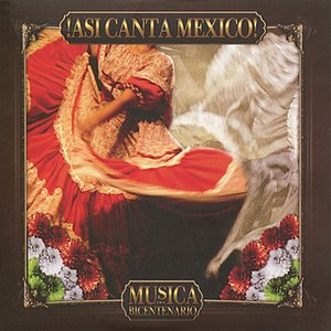 !Asi Canta Mexico! Musica del Bicentenario