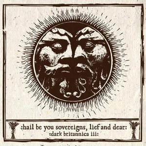 Image for 'Hail Be You Sovereigns, Lief And Dear: Dark Britannica III'
