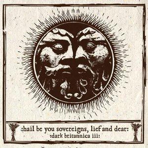 Hail Be You Sovereigns, Lief And Dear: Dark Britannica III