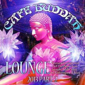 Café Buddah Lounge 2013, Pt. 2 (Flavoured Lounge and Chill Out Player from Sarnath, Bodh-Gaya to Kushinagara & Ibiza)