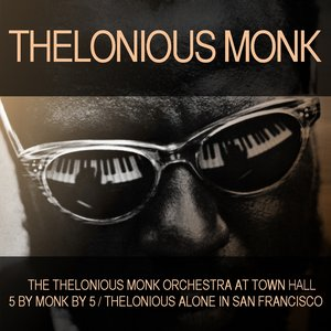 Thelonious Monk Orchestra At Town Hall / 5 By Monk By Five / Thelonious Alone in San Francisco