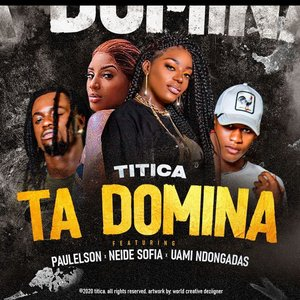 Ta Domina (feat. Paulelson, Neide Sofia & Uami Ndongadas) - Single