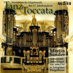 Tanz & Toccata - 17th Century North German Organ Music (Martin Sander, Schweimb-John-Organ, Salzgitter-Ringelheim)