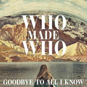 Goodbye To All I Know
