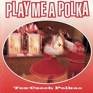 Play Me a Polka - Tex-Czech Polkas