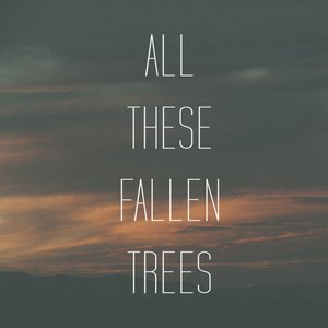 All These Fallen Trees