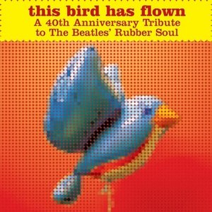 This Bird Has Flown: 40th Anniversary Tribute to Rubber Soul