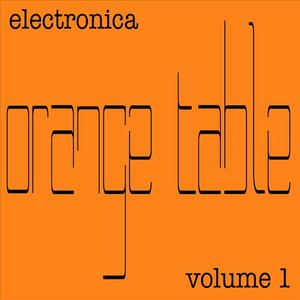 Orange Table Electronica Volume 1