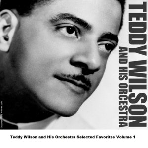 Teddy Wilson and His Orchestra Selected Favorites, Vol. 1