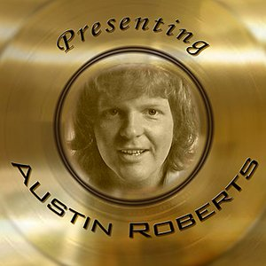 Presenting Austin Roberts