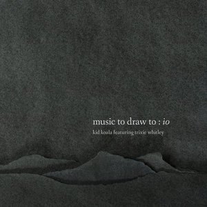 Music To Draw To: Io (feat. Trixie Whitley)