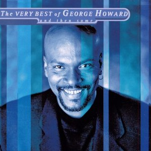 The VERY BEST of GEORGE HOWARD and then some