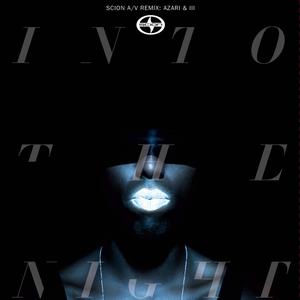 Scion A/V Remix: Azari & III - Into The Night