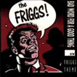 Bad Word For A Good Thing b/w Friggs Theme