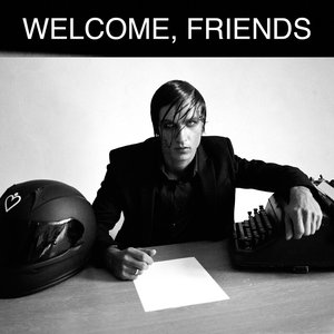 Welcome, Friends