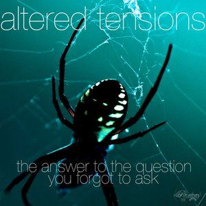 Altered Tensions - The Answer To The Question You Forgot To Ask