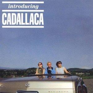 Introducing Cadallaca