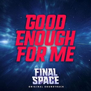 """Good Enough for Me (From """"Final Space"""")"""