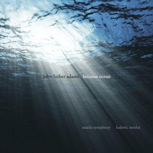 John Luther Adams: Become Ocean