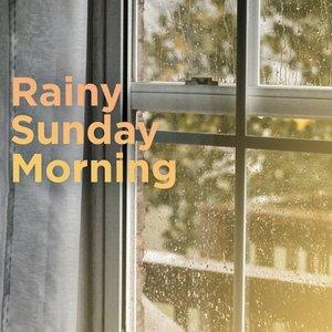 Rainy Sunday Morning