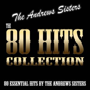 The 80 Hits Collection (80 Essential Hits By the Andrews Sisters)