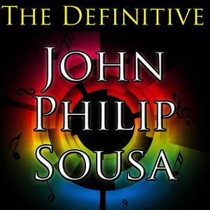 The Definitive John Philip Sousa