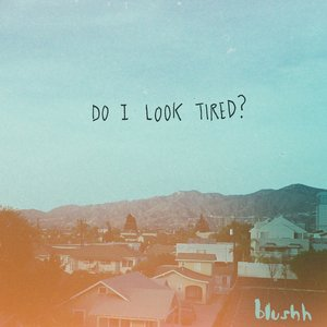 Do I Look Tired?