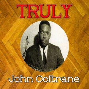 Truly John Coltrane