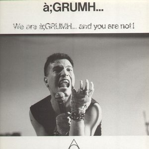 We are à;GRUMH... and You are Not!
