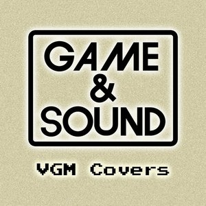 Game & Sound: VGM Covers