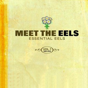Meet the Eels: Essential Eels 1996-2006 Vol. 1