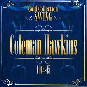 Swing Gold Collection ( Coleman Hawkins 1944-45)