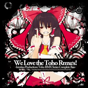 We Love the Toho Rmxes!