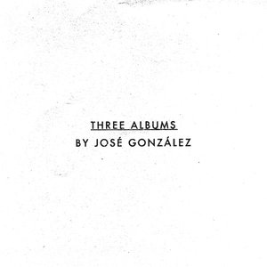 Three Albums By José González