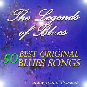 The Legends of Blues: 50 Best Original Blues Songs (Remastered Version)
