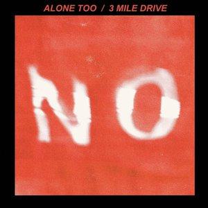 Alone Too / 3 Mile Drive