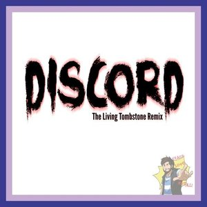 Discord (The Living Tombstone Remix)