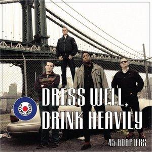 Dress Well, Drink Heavily
