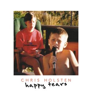 Chris Holsten - Happy Tears