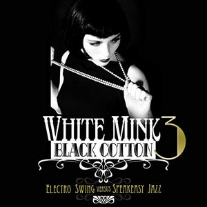 White Mink: Black Cotton, Vol. 3 (Electro Swing vs Speakeasy Jazz)