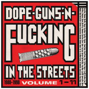 Dope, Guns & Fucking In The Streets: 1988-1998 Volume 1-11