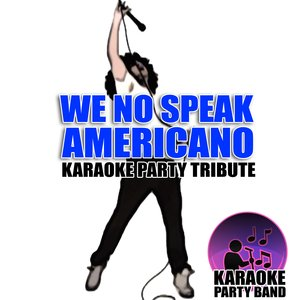 We No Speak Americano (Karaoke Party Tribute)