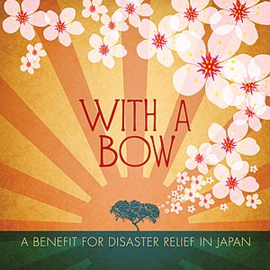With a Bow: A Benefit for Disaster Relief In Japan