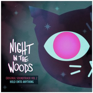 Night in the Woods (Original Soundtrack, Vol. 2) [Hold onto Anything]