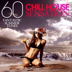 Chill House Sensation (60 Fantastic Summer Tunes)